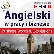 Angielski w pracy i biznesie: Business Words & Expressions - Poziom B2-C1 (Sluchaj & Ucz sie) Audiobook by Dorota Guzik Narrated by  Maybe Theatre Company