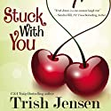 Stuck with You (       UNABRIDGED) by Trish Jensen Narrated by Moe Rock