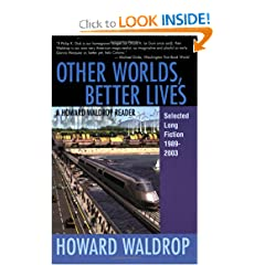 Other Worlds, Better Lives: Selected Long Fiction, 1989-2003 (A Howard Waldrop Reader) by Howard Waldrop