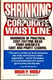 img - for Shrinking the Corporate Waistline: Hundreds of Practical Cost Cutting Ideas from book / textbook / text book