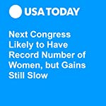 Next Congress Likely to Have Record Number of Women, but Gains Still Slow | Erin Kelly