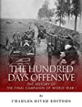 The Hundred Days Offensive: The Histo...