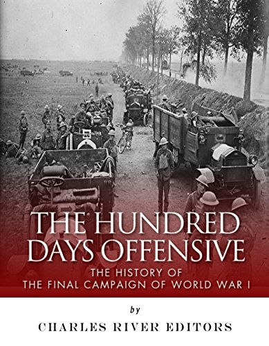Free Kindle Book : The Hundred Days Offensive: The History of the Final Campaign of World War I