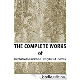 The Complete Works of Ralph Waldo Emerson & Henry David Thoreau (The Complete Works of Henry David Thoreau and Ralph Waldo Emerson Book 1)