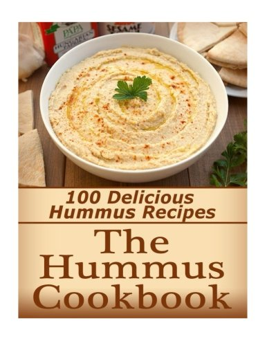 The Hummus Cookbook: 100 Delicious Hummus Recipes by Kayla Langford