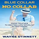 Blue Collar to No Collar: From Trucker to Bestselling Novelist in Two Years Audiobook by Wayne Stinnett Narrated by Nick Sullivan, Kristie Dale Sanders