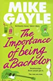Mike Gayle The Importance of Being a Bachelor