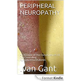 PERIPHERAL NEUROPATHY: An Account Of The Consequences Of Not Controlling Hypoglycemia/Diabetes (English Edition)