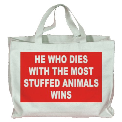 HE WHO DIES WITH THE MOST STUFFED ANIMALS WINS Totebag (Cotton Tote / Bag)