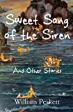 William Peskett Sweet Song of the Siren: And Other Short Stories