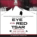 Eye of the Red Tsar: A Novel of Suspense (       UNABRIDGED) by Sam Eastland Narrated by Paul Michael
