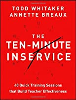 The ten-minute inservice : 40 quick training sessions that build teacher effectiveness