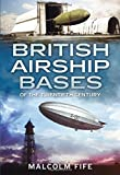 img - for British Airship Bases of the Twentieth Century by Malcolm Fife (20-Feb-2015) Hardcover book / textbook / text book