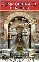 Roma: guida alle curiosit� - n.1 Per le vie del centro. (Le guide di