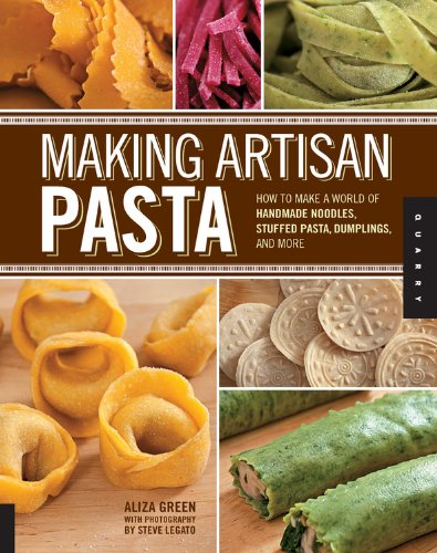 Making Artisan Pasta: How to Make a World of Handmade Noodles, Stuffed Pasta, Dumplings, and More by Aliza Green