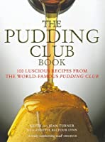 The Pudding Club Book: Luscious Recipes from the World-Famous Pudding Club