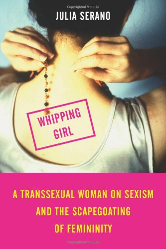 Amazon.com: Whipping Girl: A Transsexual Woman on Sexism and the Scapegoating of Femininity (9781580051545): Julia Serano: Books