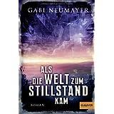 """Als die Welt zum Stillstand kam: Romanvon """"Gabi Neumayer"""""""