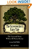 The Screenwriter's Fairy Tale: The Universal Story Within All Movie Stories (a very brief fable)