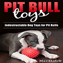 Pit Bull Toys: Indestructible Dog Toys for Pit Bulls Audiobook by  Mav4Life Narrated by Millian Quinteros