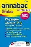 Annales Annabac 2013 Physique-Chimie Tle S Spécifique & spécialité: Sujets et corrigés du bac (Physique et Chimie) - Terminale S