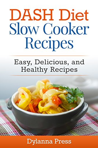 DASH Diet Slow Cooker Recipes: Easy, Delicious, and Healthy Low-Sodium Recipes by Dylanna Press