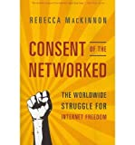 img - for [ { CONSENT OF THE NETWORKED: THE WORLDWIDE STRUGGLE FOR INTERNET FREEDOM } ] by MacKinnon, Rebecca (AUTHOR) Apr-23-2013 [ Paperback ] book / textbook / text book