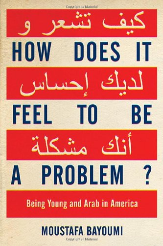 How Does It Feel to Be a Problem?: Being Young and Arab...