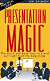 PRESENTATION MAGIC: The quick and easy way to stand out right from the beginning (public speaking Book 1)