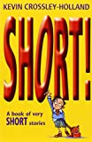 Short!: A Book of Very Short Stories (0192781480) by Crossley-Holland, Kevin