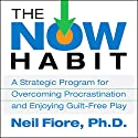 The Now Habit Audiobook by Neil Fiore Narrated by Neil Fiore