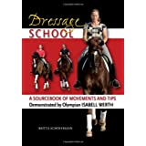 Dressage School: A Sourcebook of Movements and Tips Demonstrated by Olympian Isabell Werthby Britta Schoffmann