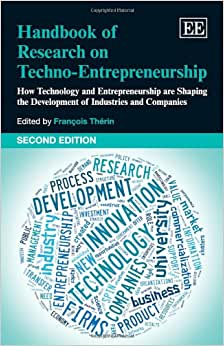 Handbook Of Research On Techno-Entrepreneurship, Second Edition: How Technology And Entrepreneurship Are Shaping The Development Of Industries And Companies (Elgar Original Reference)