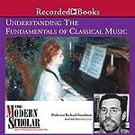 The Modern Scholar: Understanding the Fundamentals of Classical Music | Richard Freedman