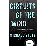 Circuits of the Wind: A Legend of the Net Age (Volume 1) ~ Michael Stutz