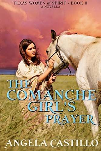 Book: The Comanche Girl's Prayer, Texas Women of Spirit Book 2 by Angela Castillo