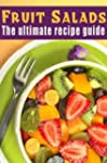 Fruit Salads :The Ultimate Recipe Gui...