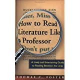 How to Read Literature Like a Professor: A Lively and Entertaining Guide to Reading Between the Lines ~ Thomas C. Foster