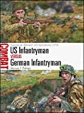 US Infantryman vs German Infantryman: European Theater of Operations 1944