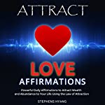 Attract Love Affirmations: Daily Subliminal Messages to Attract Love and Affection to Your Life Using the Power of the Law of Attraction | Stephens Hyang