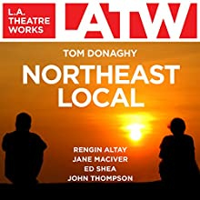 Northeast Local  by Tom Donaghy Narrated by Rengin Altay, Jane Maclver, Ed Shea, John Thompson