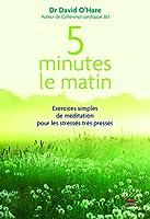 5 minutes le matin: Exercices simples de m�ditation pour les stress�s tr�s press�s