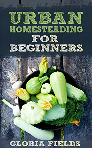 Free Kindle Book : Urban Homesteading: A Basic Guide On How To Live A Simpler And More Ecological Lifestyle.