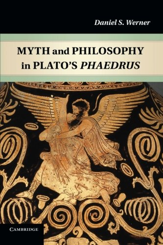 Myth and Philosophy in Plato's Phaedrus, by Dr Daniel S. Werner