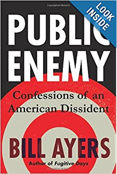 Public Enemy Confessions of an American Dissident - Bill Ayers