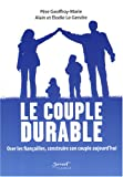 Le couple durable : Oser les fianailles, construire son couple aujourd'hui