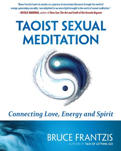 Taoist Sexual Meditation: Connecting Love, Energy and Spirit: Bruce Frantzis: 9781583944950: Amazon.com: Books