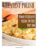 Alex Trost Greatest Polish Food Everyone Needs to Try: Top 100