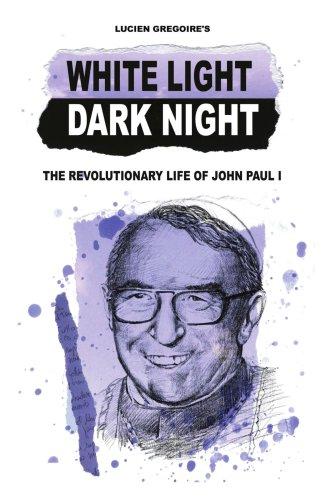 Weiße Licht Dunkel Nacht: Das revolutionäre Leben von John Paul I