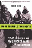 img - for More Terrible Than Death: Drugs, Violence, and America's War in Colombia book / textbook / text book